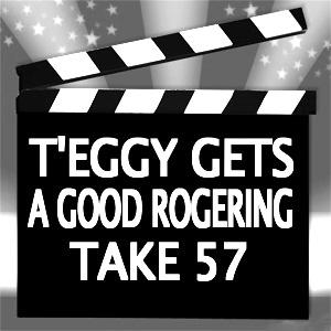 T'Eggy Gets a Good Rodgering / Take 57